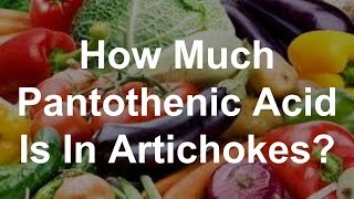 How Much Pantothenic Acid Is In Artichokes?