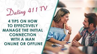 4 Tips on How to Effectively Manage the Initial Connection with a Man Online Or Offline