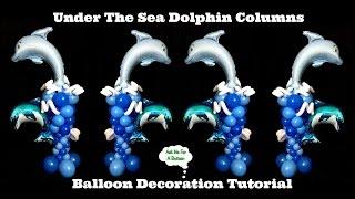 Under The Sea Dolphin Balloon Decoration Tutorial - Balloon Columns