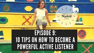Ep 9: 10 Tips on How to Become a Powerful Active Listener