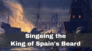 Anglo-Spanish War (1585–1604) - Singeing the King of Spain's Beard