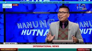 EVICTION DRIVE ON NH 102 On Manung Hutna 18 December 2018