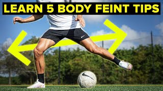 5 tips to MASTER the body feint | Learn football skills