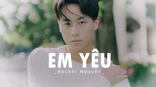 Em Yêu - Rocker Nguyễn [Lyric Video]