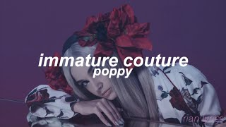 poppy - immature couture (lyrics)