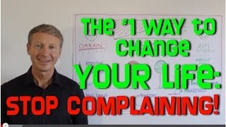 How to Stop Complaining and Change Your Life - Today!