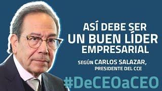 Así debe ser un buen líder empresarial, según Carlos Salazar, presidente del CCE