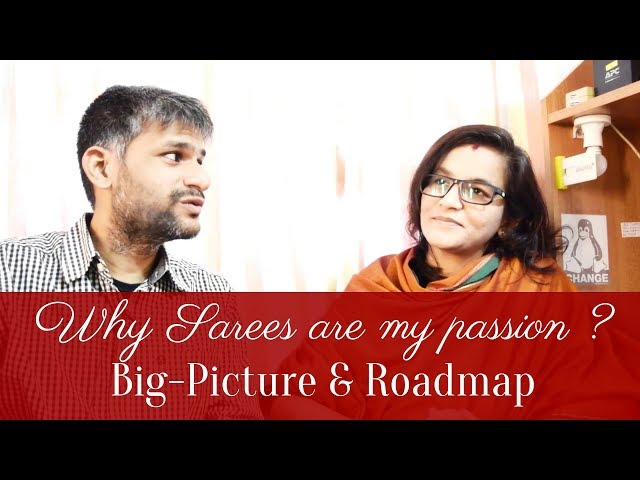 61 Why Sarees are my passion || Big-Picture || Roadmap