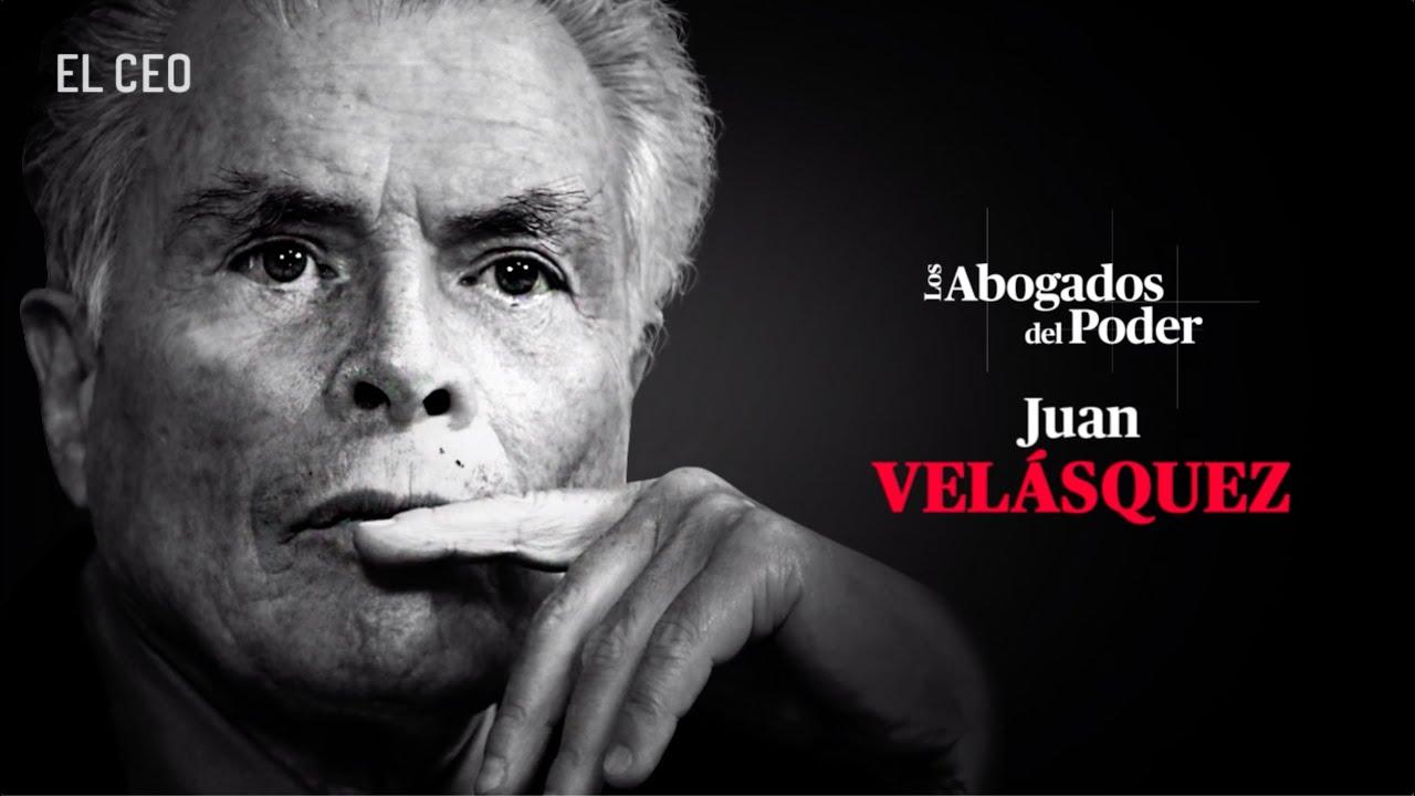 Los Abogados del Poder: Juan Velásquez, el abogado sin derrota