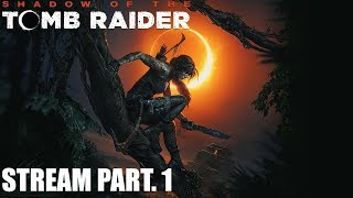 Shadow of the Tomb Raider - Stream Part.1