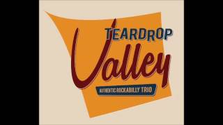 Teardrop Valley - Goodbye Lonesome, Hello Baby Doll