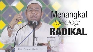 Kajian Islam : Menangkal Ideologi Radikal - Ustadz Zainal Abidin, Lc