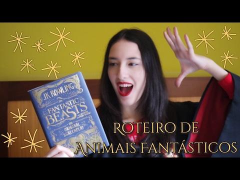 ROTEIRO DE ANIMAIS FANTÁSTICOS e Onde Habitam - J. K. Rowling | Resenha sem spoilers!