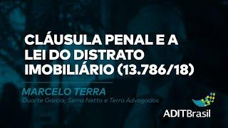 Cláusula penal e a Lei do Distrato Imobiliário 13.786/18 - Marcelo Terra