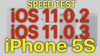 iPhone 5S Speed Test : iOS 11.0.3 vs iOS 11.0.2 on iPhone 5S, 6, 6S and 7. (Build 15A432)