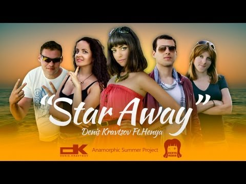 Denis Kravtsov Ft Henya - Star Away (Official Music Video) Anamorphic Project