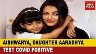 aishwarya rai bachchan daughter aaradhya test positive for covid 19 breaking news