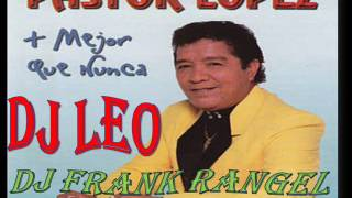 pastor lopez mix (dj leo) (dj frank rangel )