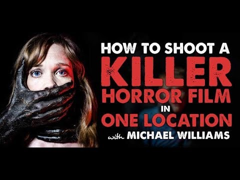How to Make a Killer Horror Film in One Location with Michael Williams - Indie Film Hustle