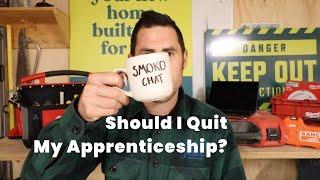 Should I QUIT my Apprenticeship?