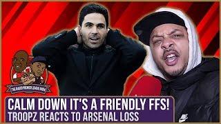 Calm Down It's A Friendly FFS! (Troopz Reacts To Arsenal Loss) | Biased Premier League Show
