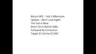 Bitcoin BTC - Feb 2 Afternoon Update - Don't Lose Sight! The End Is Near