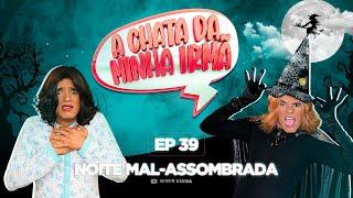 A CHATA DA MINHA IRMÃ 39/NOITE MAL- ASSOMBRADA