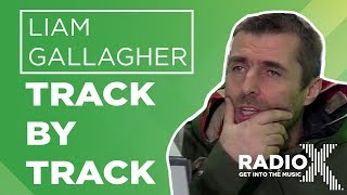 Liam Gallagher - As You Were Track By Track | X-Posure | Radio X