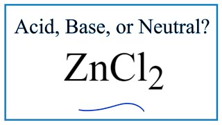 Is ZnCl2 acidic, basic, or neutral (dissolved in water)?