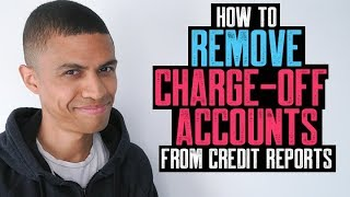 HOW TO REMOVE CHARGE-OFF ACCOUNTS FROM CREDIT REPORTS    $11000 CHARGE-OFF REMOVED