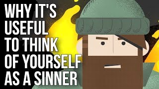 Why It's Useful to Think of Yourself As a Sinner