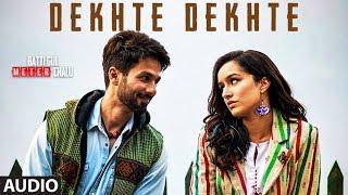 Dekhte Dekhte Full Audio | Atif A | Batti Gul Meter Chalu | Shahid K Shraddha K | Nusrat Saab