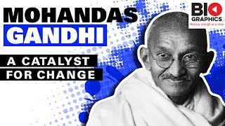 Mohandas Gandhi: A Catalyst For Change