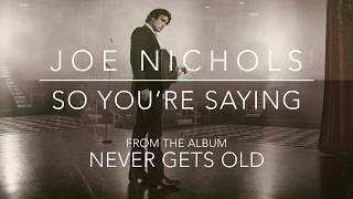 "Joe Nichols - ""So You're Saying"" (Official Audio)"