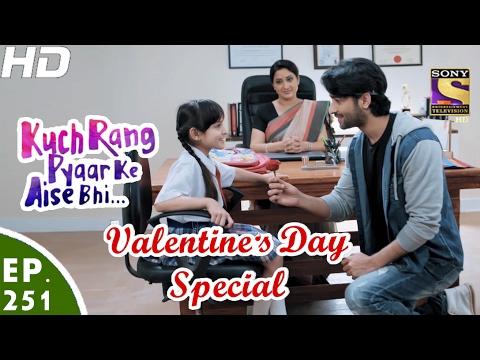 Kuch Rang Pyar Ke Aise Bhi - कुछ रंग प्यार के ऐसे भी - Ep 251-Valentine's Day Special-14th Feb, 2017