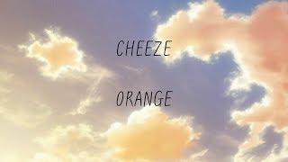CHEEZE (치즈) - Orange [가사]