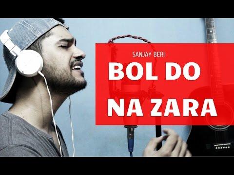 Bol Do Na Zara - Sanjay Beri - YouTube Video
