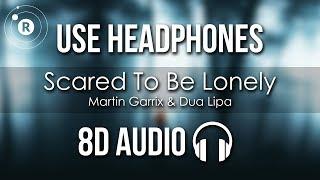 Martin Garrix & Dua Lipa - Scared To Be Lonely (8D AUDIO)
