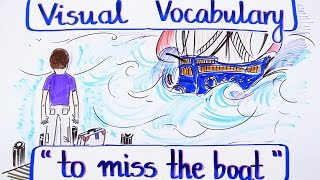 Visual Vocabulary - To Miss the Boat - English Vocabulary - Speak English Fluently and Naturally