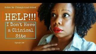 Help I Don't Have a Clinical Site! - Follow Me Through Grad School Episode 208