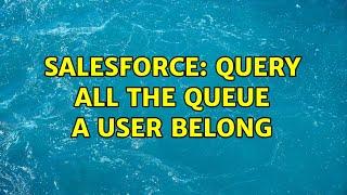 Salesforce: Query all the queue a user belong (2 Solutions!!)