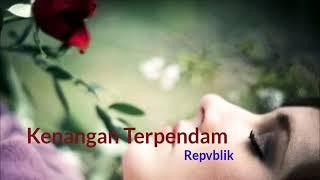 Download lagu Repvblik Kenangan Terpendam Mp3