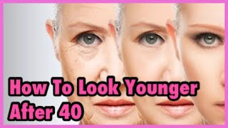 HOW TO LOOK YOUNGER AT 40!