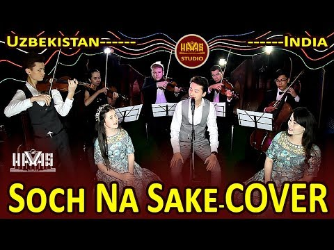 Soch Na Sake-COVER/HAVAS guruhi/Kakhramon/Uzbekistan/27.05.2019