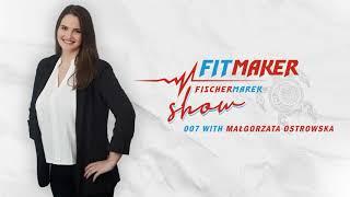 Fit Maker Show #007 – Małgorzata Ostrowska