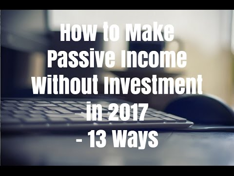 How to Make Passive Income Without Investment in 2017 – 13 Ways