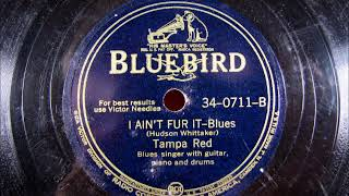 I AIN'T FUR IT by Tampa Red