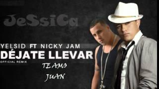 yelsid ft nicky jam - dejate llevar (remix)  official 2011