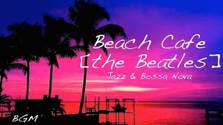 Cafe Music!!Happy Bossa Nova Background Music!!the Beatles Cover!!
