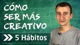 Video: Cómo Ser Más Creativo: 5 Hábitos Que Puedes Implementar